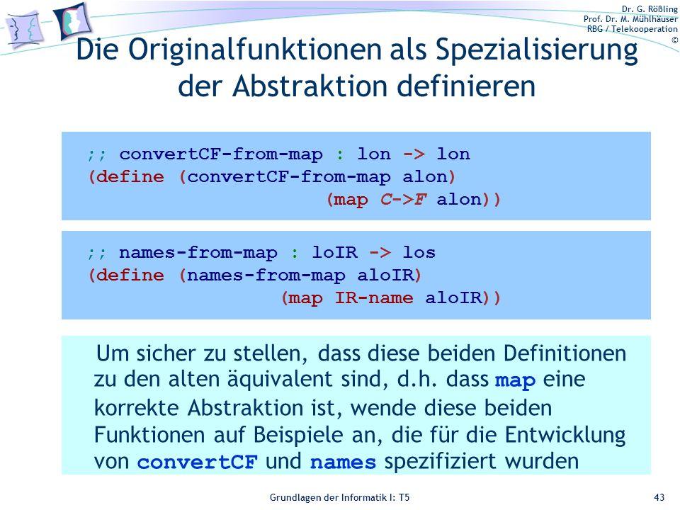 Dr. G. Rößling Prof. Dr. M. Mühlhäuser RBG / Telekooperation © Grundlagen der Informatik I: T5 Die Originalfunktionen als Spezialisierung der Abstrakt