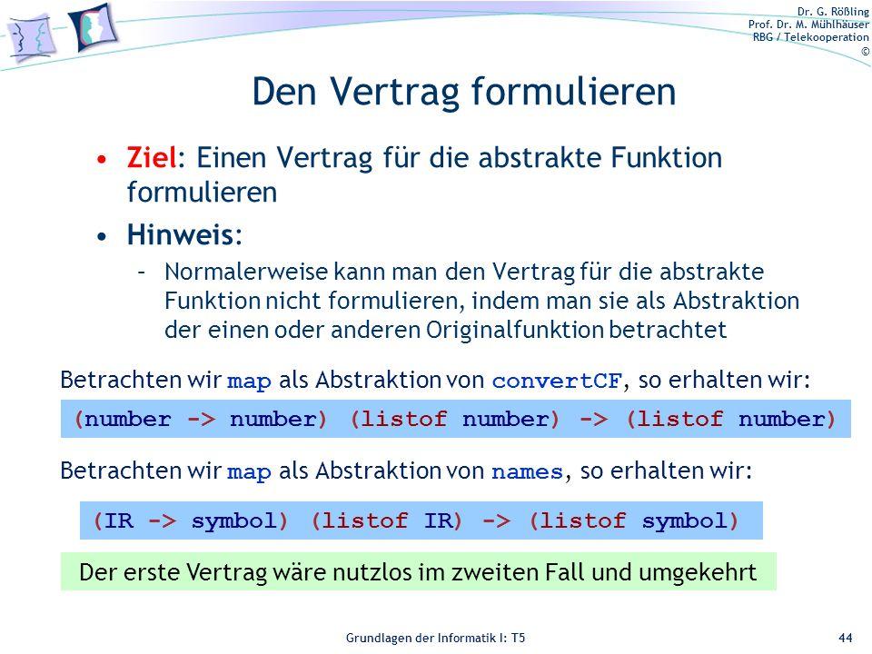 Dr. G. Rößling Prof. Dr. M. Mühlhäuser RBG / Telekooperation © Grundlagen der Informatik I: T5 Den Vertrag formulieren Ziel: Einen Vertrag für die abs