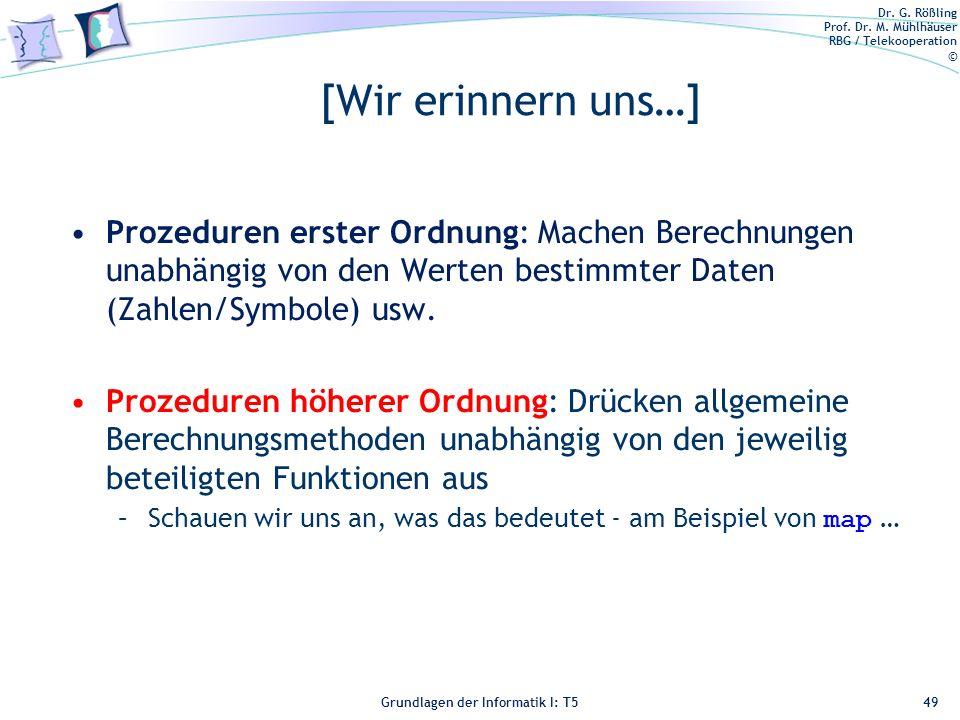 Dr. G. Rößling Prof. Dr. M. Mühlhäuser RBG / Telekooperation © Grundlagen der Informatik I: T5 [Wir erinnern uns…] Prozeduren erster Ordnung: Machen B