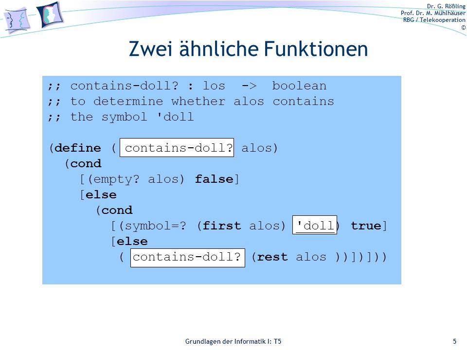 Dr. G. Rößling Prof. Dr. M. Mühlhäuser RBG / Telekooperation © Grundlagen der Informatik I: T5 Zwei ähnliche Funktionen 5 ;; contains-doll? : los -> b