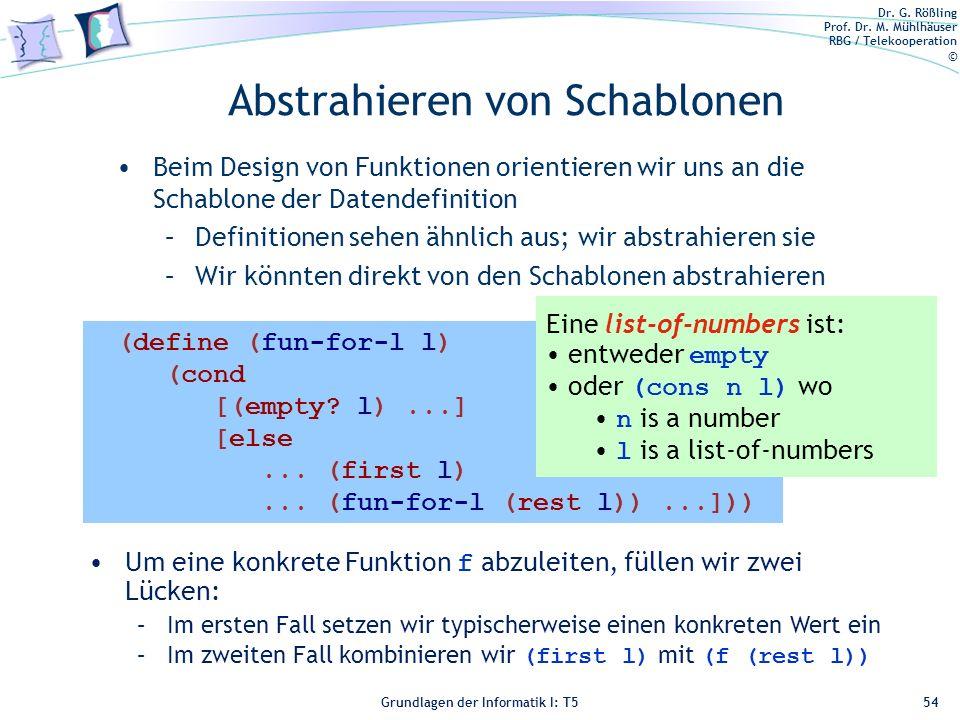Dr. G. Rößling Prof. Dr. M. Mühlhäuser RBG / Telekooperation © Grundlagen der Informatik I: T5 Abstrahieren von Schablonen Beim Design von Funktionen
