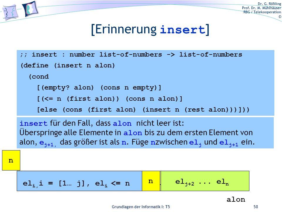 Dr. G. Rößling Prof. Dr. M. Mühlhäuser RBG / Telekooperation © Grundlagen der Informatik I: T5 [Erinnerung insert ] 58 el i, i = [1… j], el i <= n el