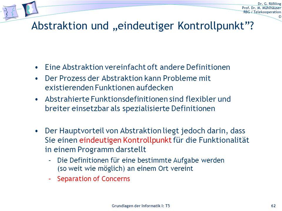 Dr. G. Rößling Prof. Dr. M. Mühlhäuser RBG / Telekooperation © Grundlagen der Informatik I: T5 Abstraktion und eindeutiger Kontrollpunkt? Eine Abstrak