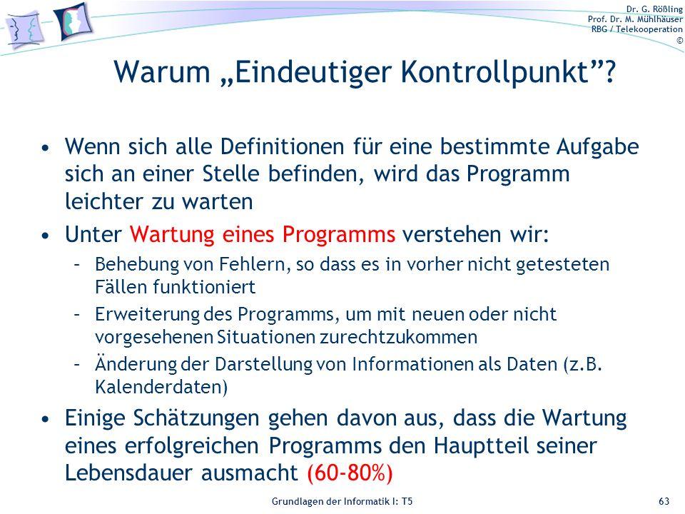 Dr. G. Rößling Prof. Dr. M. Mühlhäuser RBG / Telekooperation © Grundlagen der Informatik I: T5 Warum Eindeutiger Kontrollpunkt? Wenn sich alle Definit