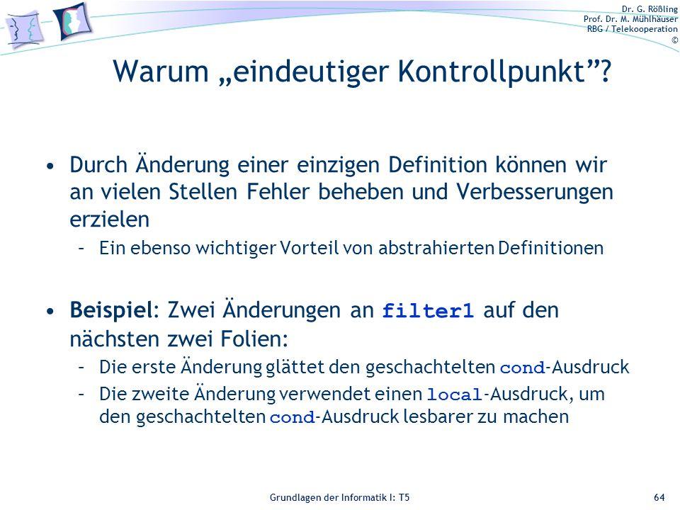 Dr. G. Rößling Prof. Dr. M. Mühlhäuser RBG / Telekooperation © Grundlagen der Informatik I: T5 Warum eindeutiger Kontrollpunkt? Durch Änderung einer e