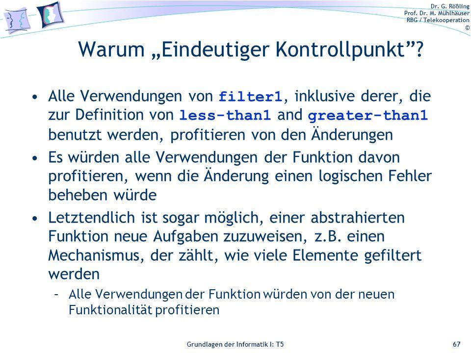 Dr. G. Rößling Prof. Dr. M. Mühlhäuser RBG / Telekooperation © Grundlagen der Informatik I: T5 Warum Eindeutiger Kontrollpunkt? Alle Verwendungen von