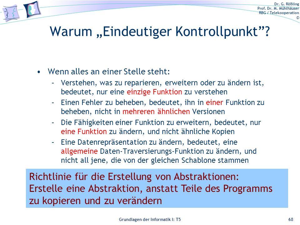 Dr. G. Rößling Prof. Dr. M. Mühlhäuser RBG / Telekooperation © Grundlagen der Informatik I: T5 Warum Eindeutiger Kontrollpunkt? Wenn alles an einer St