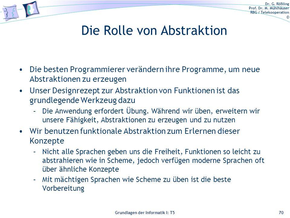 Dr. G. Rößling Prof. Dr. M. Mühlhäuser RBG / Telekooperation © Grundlagen der Informatik I: T5 Die Rolle von Abstraktion Die besten Programmierer verä