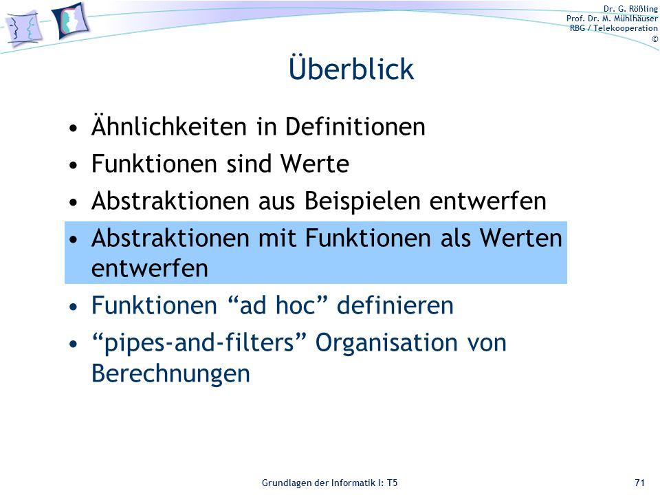 Dr. G. Rößling Prof. Dr. M. Mühlhäuser RBG / Telekooperation © Grundlagen der Informatik I: T5 Überblick Ähnlichkeiten in Definitionen Funktionen sind