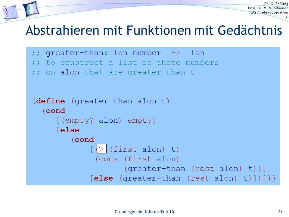 Dr. G. Rößling Prof. Dr. M. Mühlhäuser RBG / Telekooperation © Grundlagen der Informatik I: T5 ;; greater-than: lon number -> lon ;; to construct a li