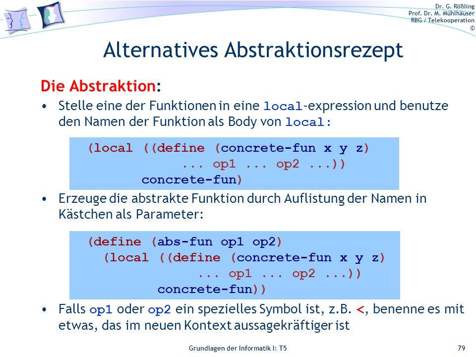 Dr. G. Rößling Prof. Dr. M. Mühlhäuser RBG / Telekooperation © Grundlagen der Informatik I: T5 Alternatives Abstraktionsrezept Die Abstraktion: Stelle