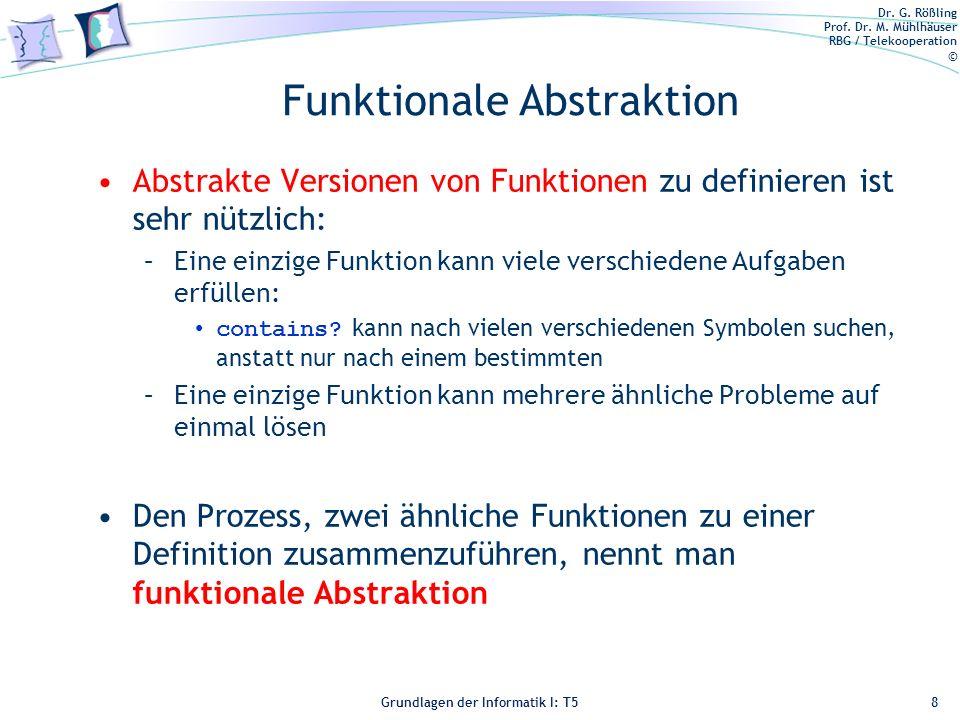 Dr. G. Rößling Prof. Dr. M. Mühlhäuser RBG / Telekooperation © Grundlagen der Informatik I: T5 Funktionale Abstraktion Abstrakte Versionen von Funktio