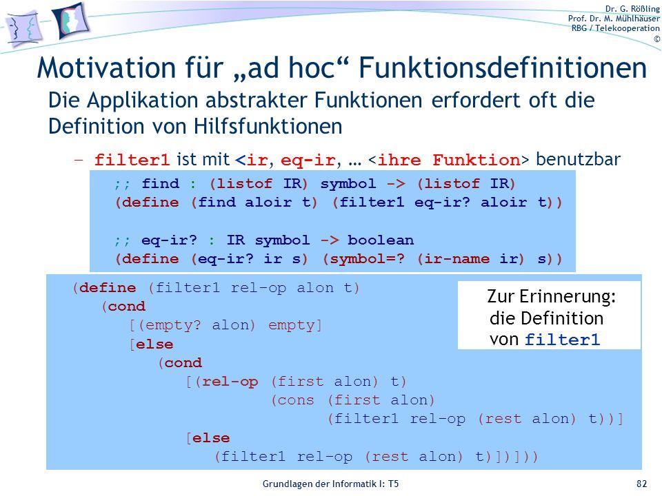 Dr. G. Rößling Prof. Dr. M. Mühlhäuser RBG / Telekooperation © Grundlagen der Informatik I: T5 Motivation für ad hoc Funktionsdefinitionen Die Applika
