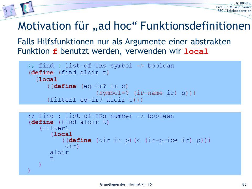 Dr. G. Rößling Prof. Dr. M. Mühlhäuser RBG / Telekooperation © Grundlagen der Informatik I: T5 Motivation für ad hoc Funktionsdefinitionen Falls Hilfs