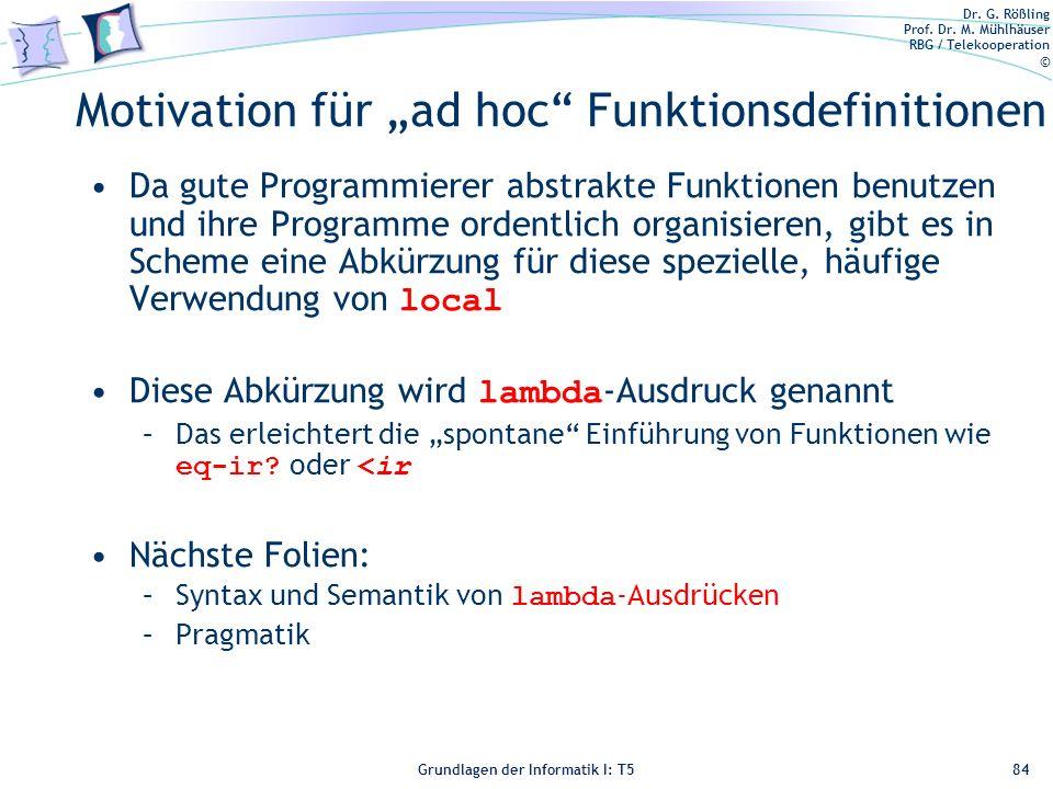 Dr. G. Rößling Prof. Dr. M. Mühlhäuser RBG / Telekooperation © Grundlagen der Informatik I: T5 Motivation für ad hoc Funktionsdefinitionen Da gute Pro