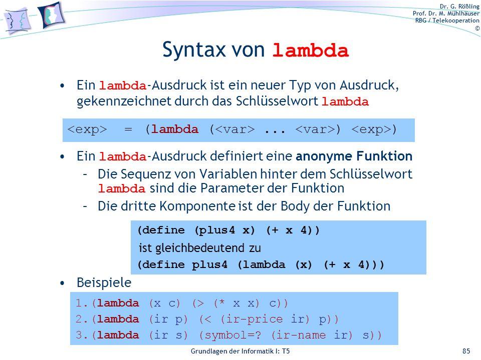 Dr. G. Rößling Prof. Dr. M. Mühlhäuser RBG / Telekooperation © Grundlagen der Informatik I: T5 Syntax von lambda Ein lambda -Ausdruck ist ein neuer Ty