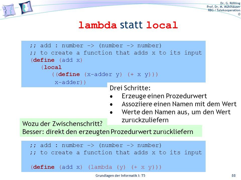 Dr. G. Rößling Prof. Dr. M. Mühlhäuser RBG / Telekooperation © Grundlagen der Informatik I: T5 lambda statt local 88 Wozu der Zwischenschritt? Besser: