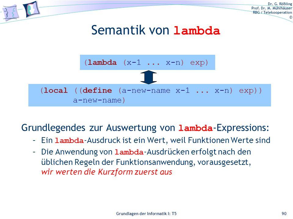 Dr. G. Rößling Prof. Dr. M. Mühlhäuser RBG / Telekooperation © Grundlagen der Informatik I: T5 Semantik von lambda Grundlegendes zur Auswertung von la