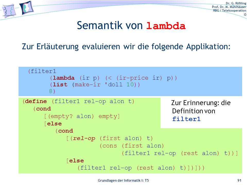 Dr. G. Rößling Prof. Dr. M. Mühlhäuser RBG / Telekooperation © Grundlagen der Informatik I: T5 Semantik von lambda Zur Erläuterung evaluieren wir die