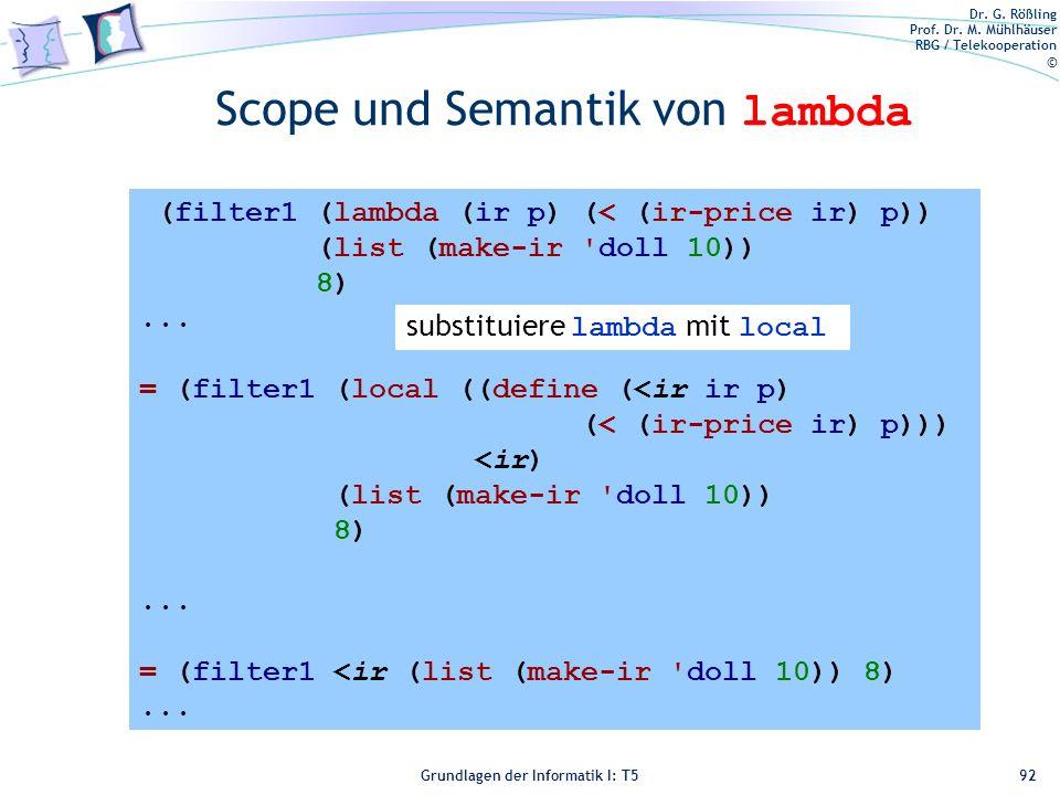 Dr. G. Rößling Prof. Dr. M. Mühlhäuser RBG / Telekooperation © Grundlagen der Informatik I: T5 Scope und Semantik von lambda 92 (filter1 (lambda (ir p
