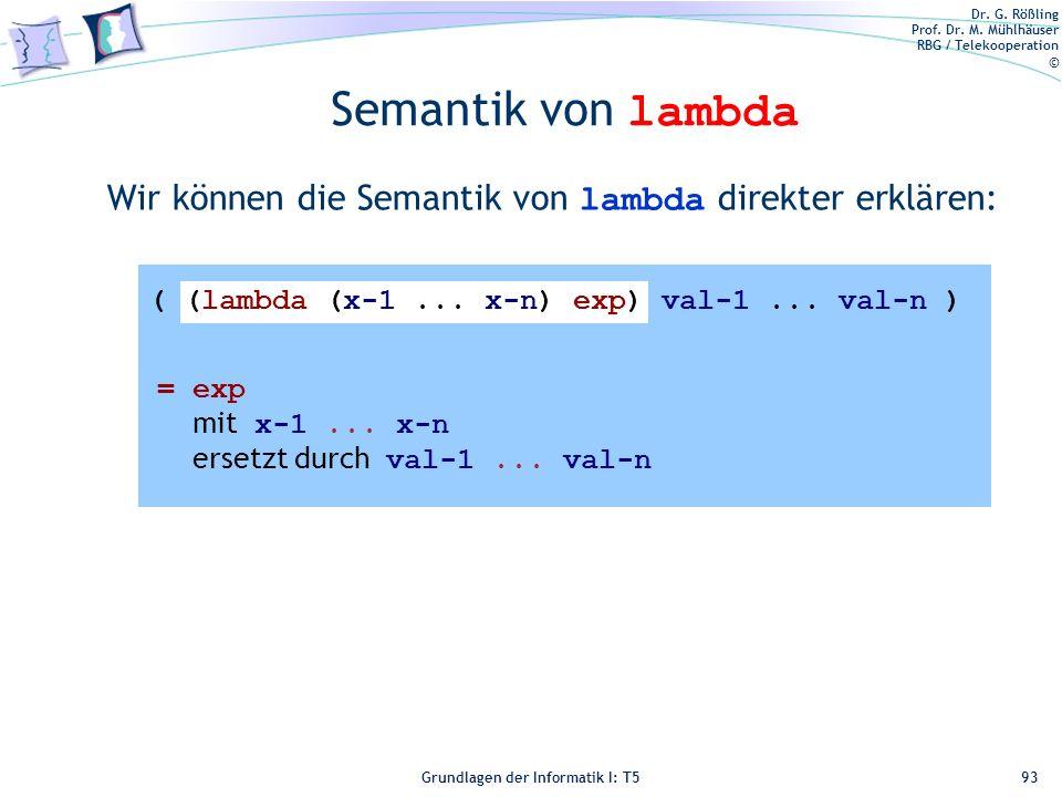 Dr. G. Rößling Prof. Dr. M. Mühlhäuser RBG / Telekooperation © Grundlagen der Informatik I: T5 Semantik von lambda Wir können die Semantik von lambda
