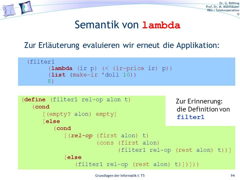 Dr. G. Rößling Prof. Dr. M. Mühlhäuser RBG / Telekooperation © Grundlagen der Informatik I: T5 Semantik von lambda Zur Erläuterung evaluieren wir erne