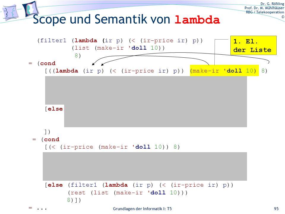 Dr. G. Rößling Prof. Dr. M. Mühlhäuser RBG / Telekooperation © Grundlagen der Informatik I: T5 Scope und Semantik von lambda 95 (filter1 (lambda (ir p