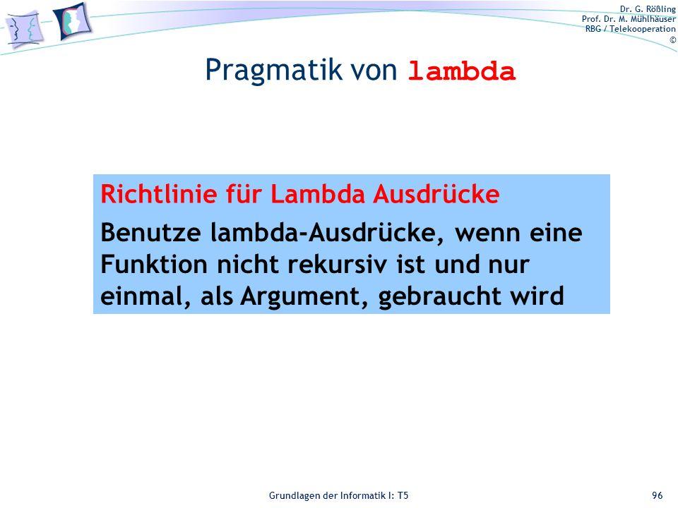 Dr. G. Rößling Prof. Dr. M. Mühlhäuser RBG / Telekooperation © Grundlagen der Informatik I: T5 Pragmatik von lambda 96 Richtlinie für Lambda Ausdrücke