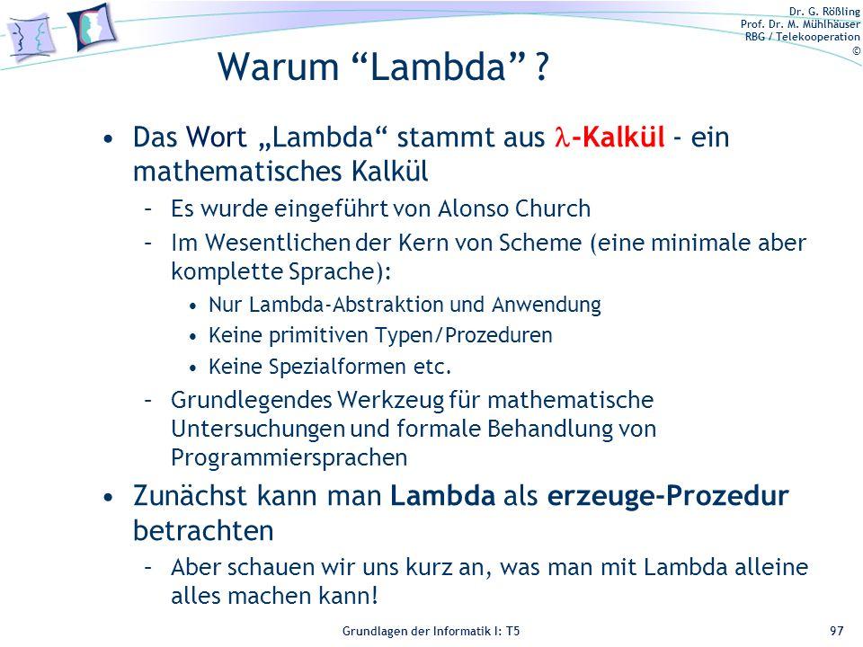 Dr. G. Rößling Prof. Dr. M. Mühlhäuser RBG / Telekooperation © Grundlagen der Informatik I: T5 Warum Lambda ? Das Wort Lambda stammt aus -Kalkül - ein