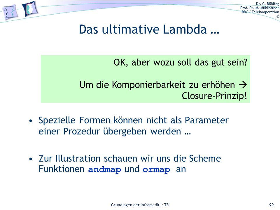 Dr. G. Rößling Prof. Dr. M. Mühlhäuser RBG / Telekooperation © Grundlagen der Informatik I: T5 Das ultimative Lambda … Spezielle Formen können nicht a
