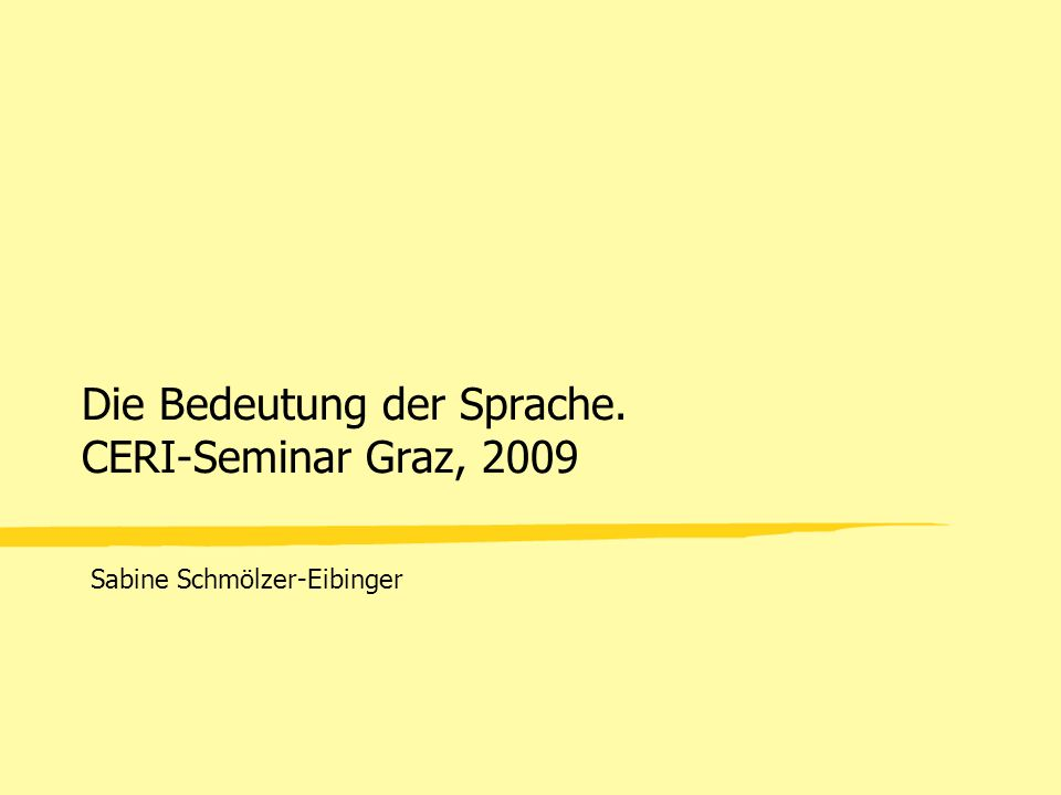 Sabine Schmölzer-Eibinger Die Bedeutung der Sprache. CERI-Seminar Graz, 2009