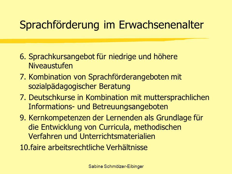 Sabine Schmölzer-Eibinger Sprachförderung im Erwachsenenalter 6. Sprachkursangebot für niedrige und höhere Niveaustufen 7. Kombination von Sprachförde