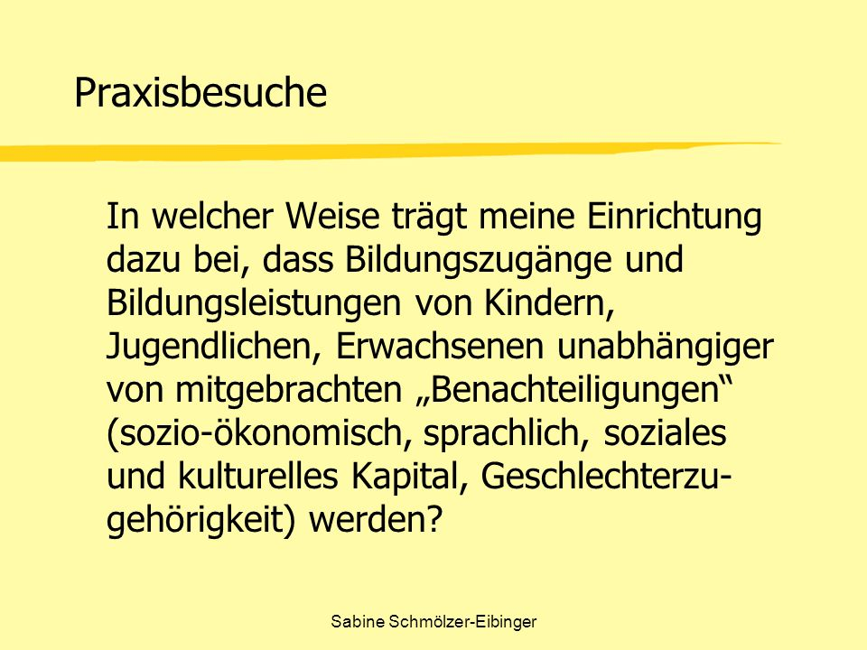 Sabine Schmölzer-Eibinger Praxisbesuche In welcher Weise trägt meine Einrichtung dazu bei, dass Bildungszugänge und Bildungsleistungen von Kindern, Ju