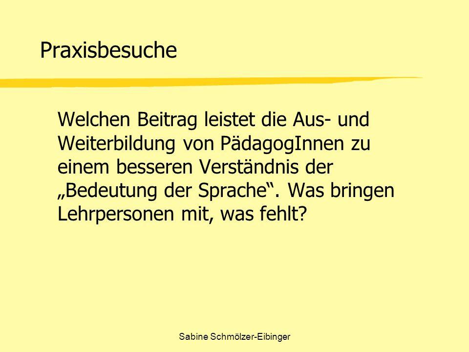 Sabine Schmölzer-Eibinger Praxisbesuche Was wäre aus Ihrer Sicht wesentlich für eine Bildung, die die Bedeutung der Sprache erkannt hat – bildungspolitische Konsequenzen?