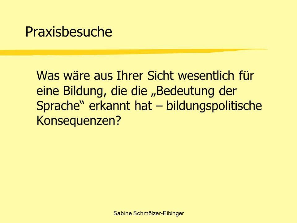 Sabine Schmölzer-Eibinger Praxisbesuche Was wäre aus Ihrer Sicht wesentlich für eine Bildung, die die Bedeutung der Sprache erkannt hat – bildungspoli