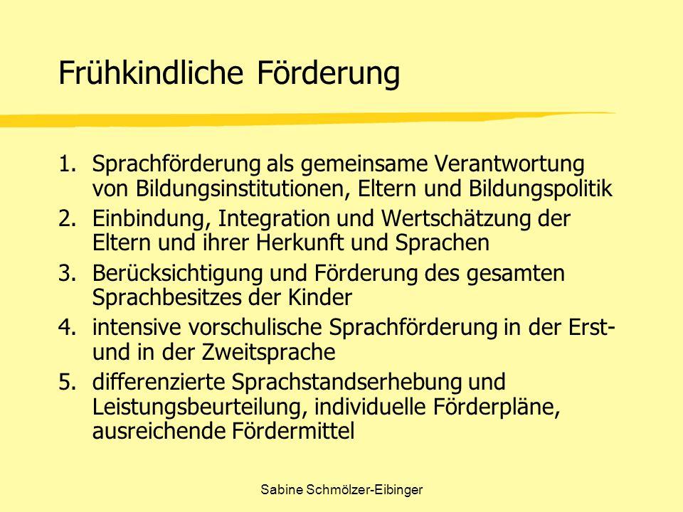 Sabine Schmölzer-Eibinger Frühkindliche Förderung 1.Sprachförderung als gemeinsame Verantwortung von Bildungsinstitutionen, Eltern und Bildungspolitik