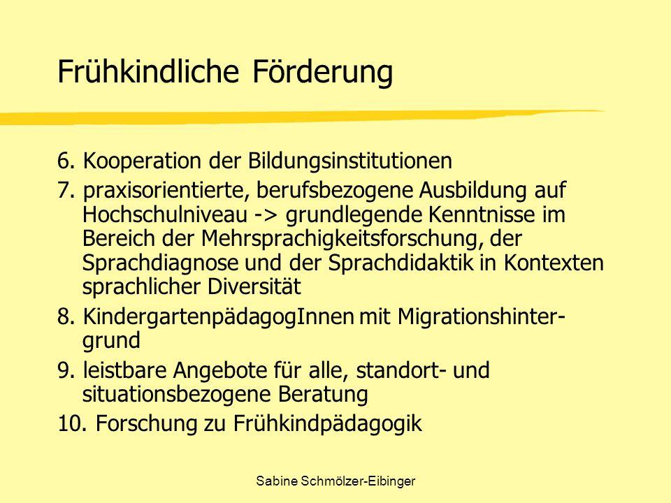 Sabine Schmölzer-Eibinger Frühkindliche Förderung 6. Kooperation der Bildungsinstitutionen 7. praxisorientierte, berufsbezogene Ausbildung auf Hochsch