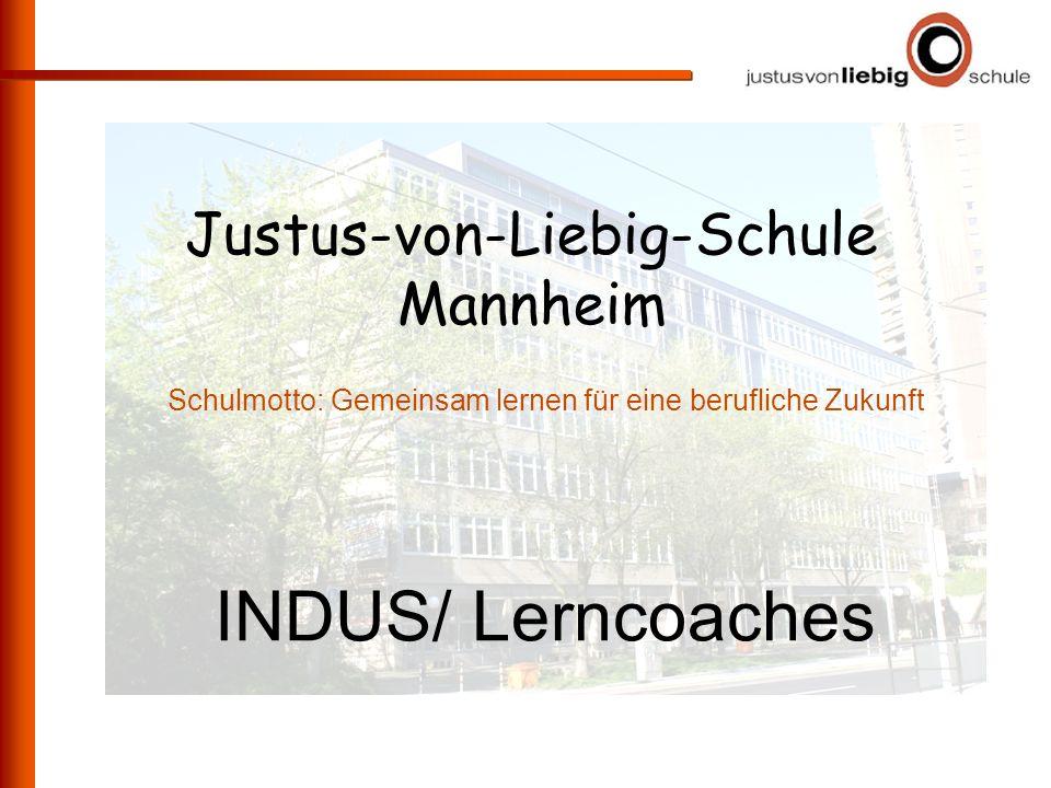 Justus-von-Liebig-Schule Mannheim Justus-von-Liebig-Schule Mannheim Schulmotto: Gemeinsam lernen für eine berufliche Zukunft INDUS/ Lerncoaches