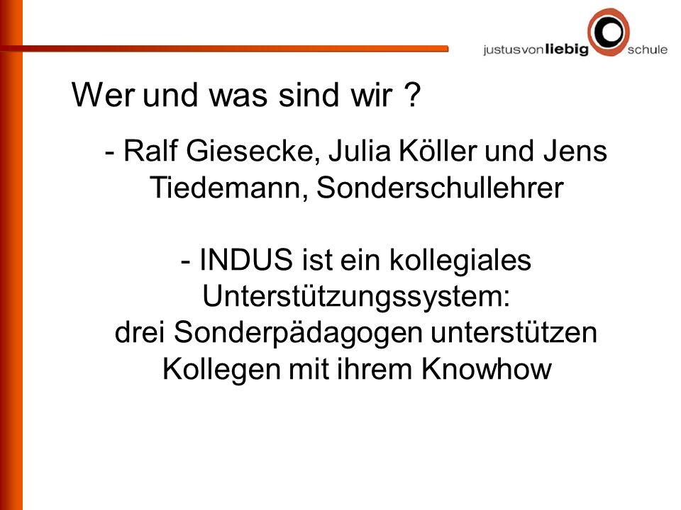 Wer und was sind wir ? - Ralf Giesecke, Julia Köller und Jens Tiedemann, Sonderschullehrer - INDUS ist ein kollegiales Unterstützungssystem: drei Sond