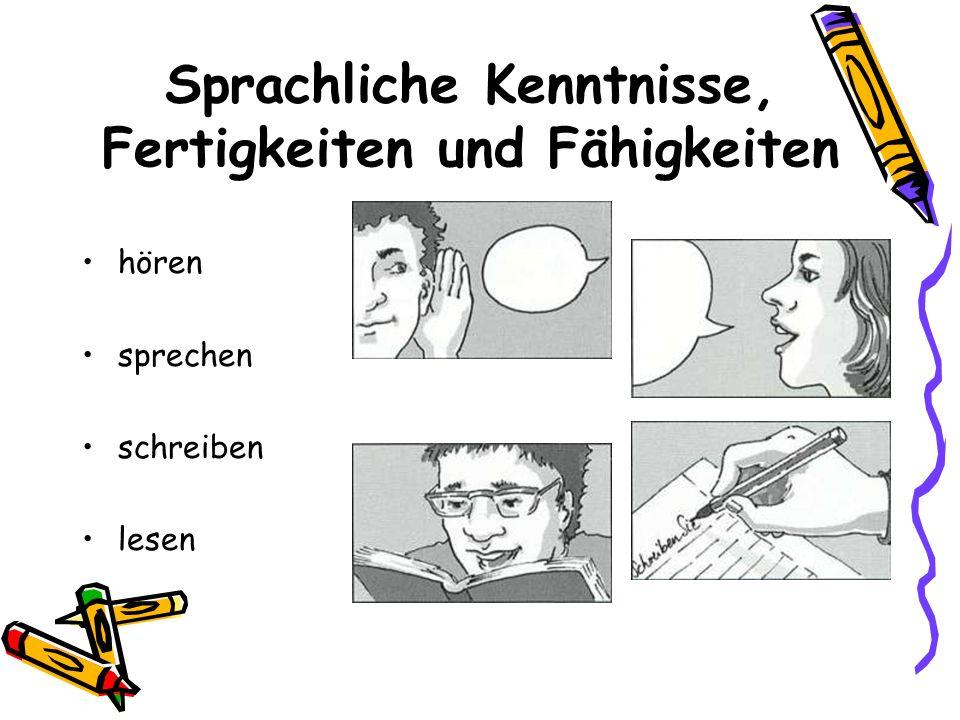 Sprachliche Kenntnisse, Fertigkeiten und Fähigkeiten hören sprechen schreiben lesen