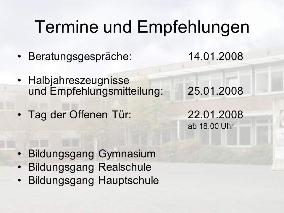 Termine und Empfehlungen Beratungsgespräche: 14.01.2008 Halbjahreszeugnisse und Empfehlungsmitteilung: 25.01.2008 Tag der Offenen Tür:22.01.2008 ab 18