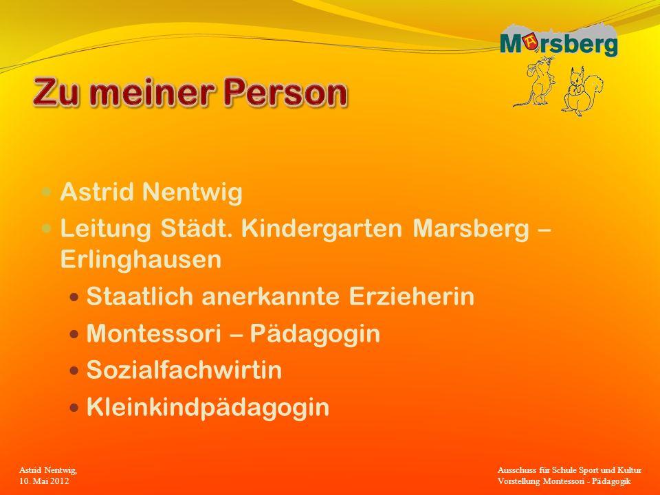 Astrid Nentwig Leitung Städt. Kindergarten Marsberg – Erlinghausen Staatlich anerkannte Erzieherin Montessori – Pädagogin Sozialfachwirtin Kleinkindpä