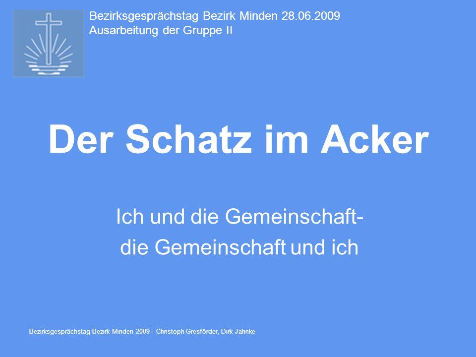 Bezirksgesprächstag Bezirk Minden 2009 - Christoph Gresförder, Dirk Jahnke Der Schatz im Acker Ich und die Gemeinschaft- die Gemeinschaft und ich Bezi
