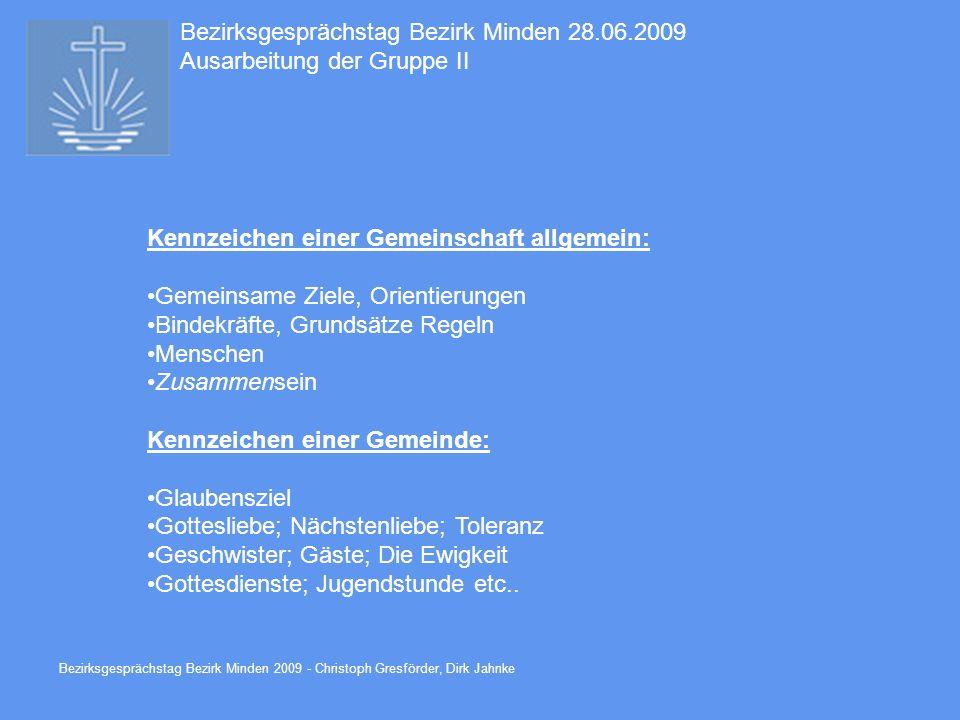 Bezirksgesprächstag Bezirk Minden 2009 - Christoph Gresförder, Dirk Jahnke Bezirksgesprächstag Bezirk Minden 28.06.2009 Ausarbeitung der Gruppe II Gemeinschaft wozu?.