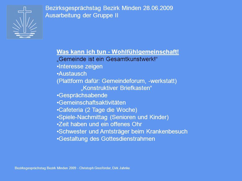 Bezirksgesprächstag Bezirk Minden 2009 - Christoph Gresförder, Dirk Jahnke Bezirksgesprächstag Bezirk Minden 28.06.2009 Ausarbeitung der Gruppe II Was kann ich tun - Wohlfühlgemeinschaft.
