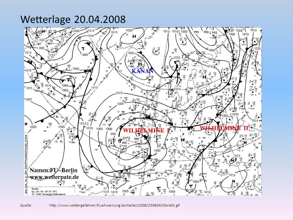 Wetterlage 20.04.2008 Quelle: http://www.wettergefahren-fruehwarnung.de/Karten2008/20080425bra01.gif