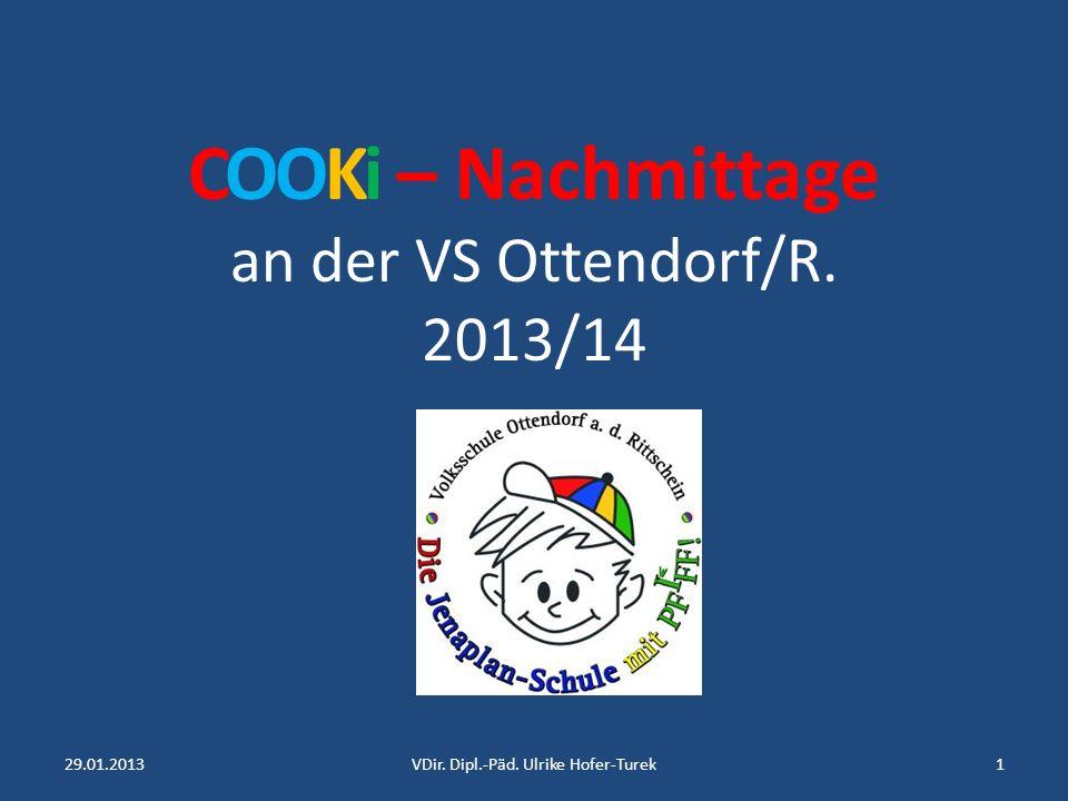 COOKi – Nachmittage an der VS Ottendorf/R. 2013/14 29.01.20131VDir. Dipl.-Päd. Ulrike Hofer-Turek