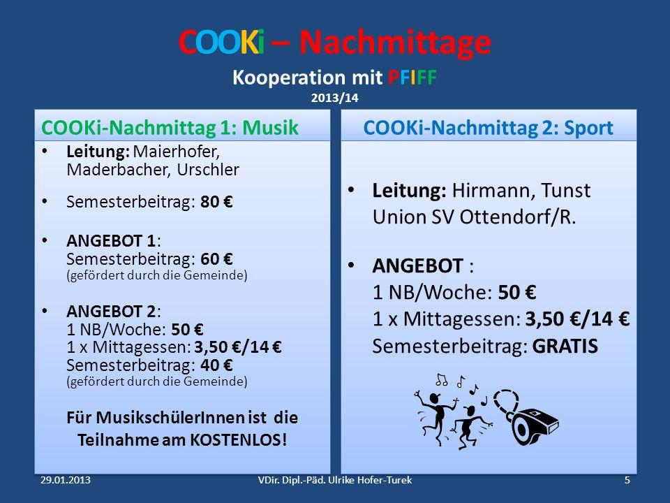 COOKi – Nachmittage Kooperation mit PFIFF 2013/14 COOKi-Nachmittag 1: Musik Leitung: Maierhofer, Maderbacher, Urschler Semesterbeitrag: 80 ANGEBOT 1: Semesterbeitrag: 60 (gefördert durch die Gemeinde) ANGEBOT 2: 1 NB/Woche: 50 1 x Mittagessen: 3,50 /14 Semesterbeitrag: 40 (gefördert durch die Gemeinde) Für MusikschülerInnen ist die Teilnahme am KOSTENLOS.