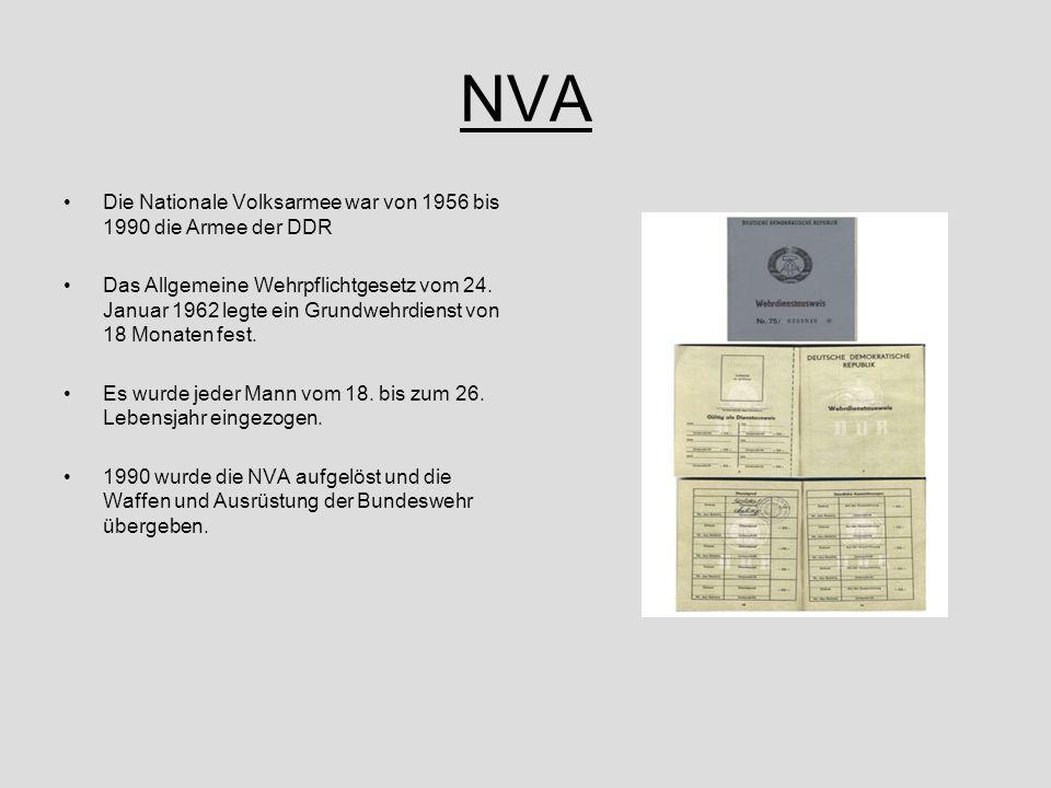 NVA Die Nationale Volksarmee war von 1956 bis 1990 die Armee der DDR Das Allgemeine Wehrpflichtgesetz vom 24. Januar 1962 legte ein Grundwehrdienst vo
