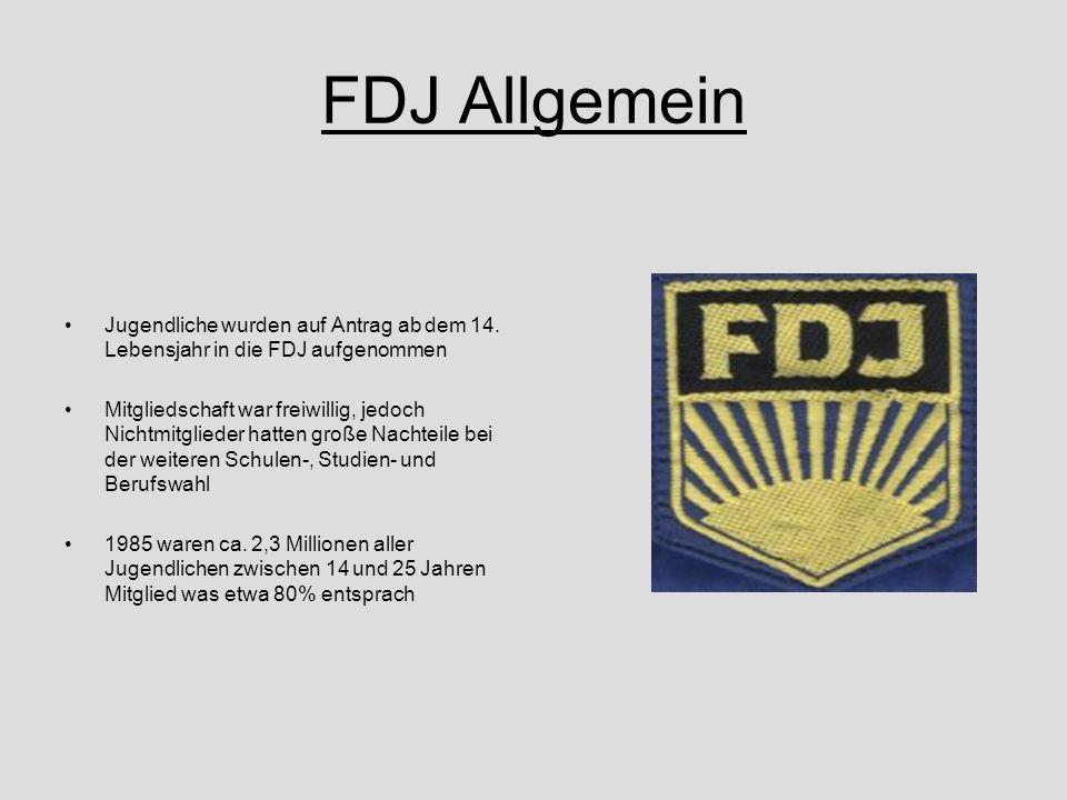 FDJ Allgemein Jugendliche wurden auf Antrag ab dem 14. Lebensjahr in die FDJ aufgenommen Mitgliedschaft war freiwillig, jedoch Nichtmitglieder hatten
